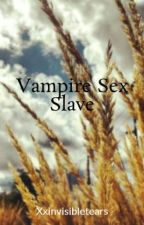 Vampire Sex Slave by Xxinvisibletears