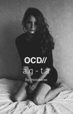 OCD// a.g - t.a by mistakenxx