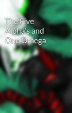 The Five Alpha's and One Omega by BetrayalKnowsMyName