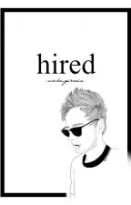 Hired (L.H, Luke Hemmings) by Suckmyirwin