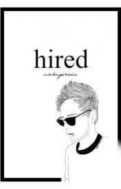 Hired (L.H  Luke Hemmings) by Suckmyirwin