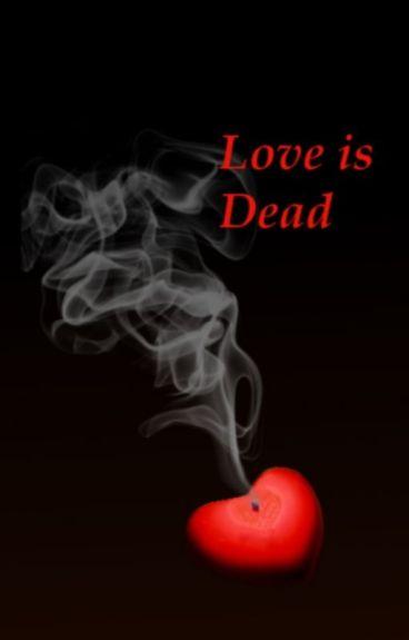 Love is Dead by NoahBegin