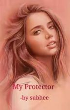 MY PROTECTOR(on hold) by Subhee