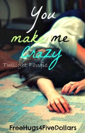 You Make Me Crazy - Twilight Fanfic (FINISHED)
