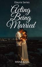 Acting Being Married (COMPLETED) by -equixvi