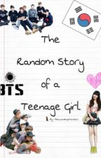 The Random Story of a Teenage Girl (BTS FanFic) by AsawaNiRapMonster