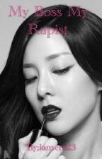 MY BOSS MY RAPIST by lamera23