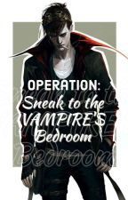 OPERATION: Sneak to the Vampire's Bedroom by YourRomeo