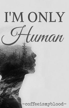 I'm Only Human (LongListed For The YourStoryIndia Contest)  by coffeeismyblood