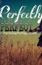 PERFECTLY IMPERFECT by PursuingMyHappiness