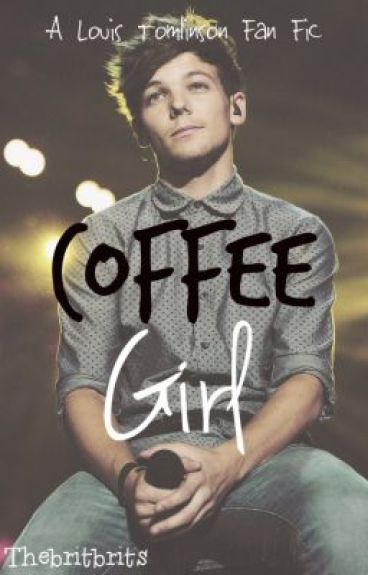 Coffee Girl (Louis Tomlinson) by Thebritbrits