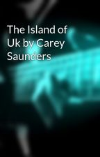 The Island of Uk by Carey Saunders by sauthca