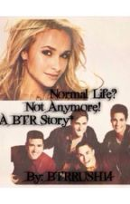Normal Life? Not Anymore! *A Big Time Rush Fanfic* by BTRRUSH14