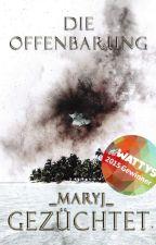 Gezüchtet - Die Offenbarung #Wattys2015 by _MaryJ_