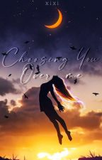 Choosing You Over Me by xixi_belle