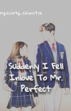 Suddenly I Fell Inlove To Mr.Perfect by curly_chinita