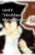 """HMFF """"HiruMamo"""" : Malam Pertama by MuhammadHasan816"""