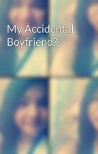 My Accidental Boyfriend?! by sleepingdemons