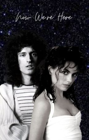 Now We're Here (The Rewritten Brian May fanfic) by Staceeeeers