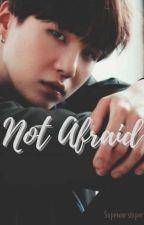 Not Afraid | sope  by sopeworshiper0
