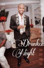 Drunken Night by fvckwitaboss