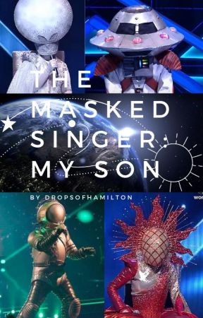 The Masked Singer: My Son by DropsOfHamilton