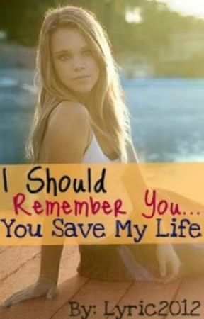 I should remember you..you saved my life by Lyric2012