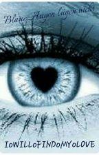 Blaue Augen lügen nicht!    (GirlxGirl) by IoWILLoFINDoMYoLOVE