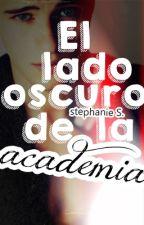 El lado oscuro de la academia by DedosMortales