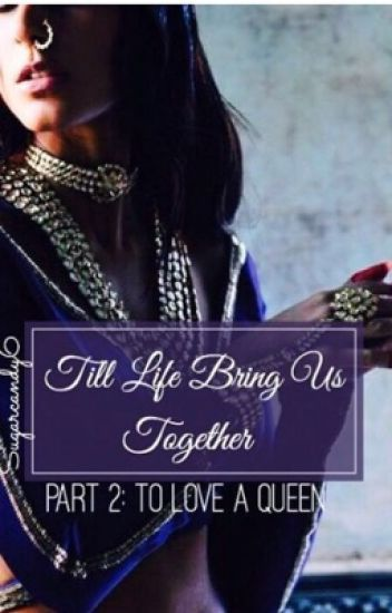 Till Life Bring Us Together... {COMPLETED}