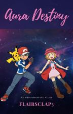 Pokemon: Aura Destiny - An Amourshipping Story by flairsclap3