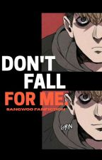 Don't Fall For Me // Oh Sangwoo Fanfiction by ItsWeirdFinn