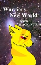 .:OLD:. Warriors of the New World ~Book 2~ Black Sunrise by KibaWhiteWarrior