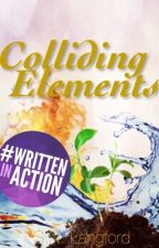 Colliding Elements | #Wattys2017 | by SNLangford