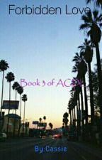 Forbidden Love (Book 3 of ACDL) by C4_Faith16