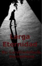 Larga Eternidad by Lucyttxuloluula