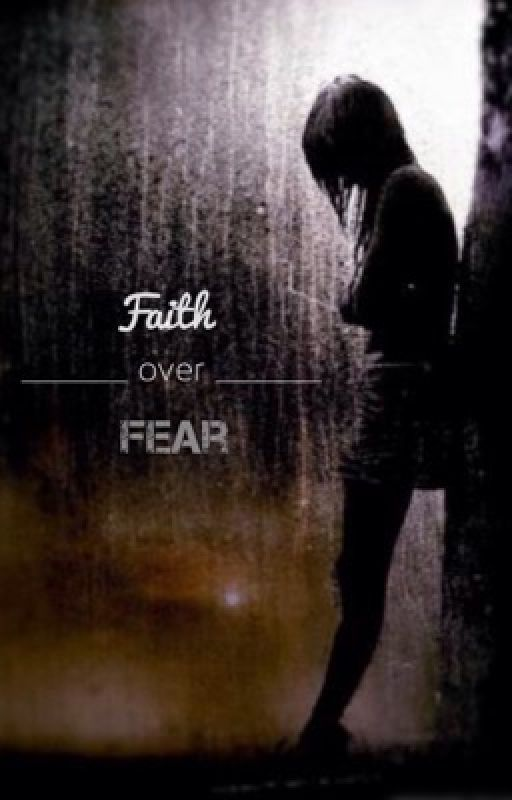 Faith Over Fear by ByFaithForFaith