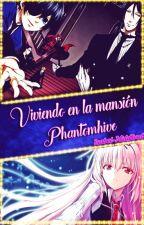 Viviendo en la Mansion Phantomhive (Ciel x Tu x Sebastian) by Isabel-Middford