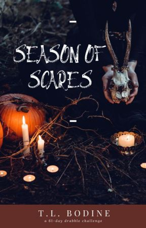 Season of Scares: 61-Day Drabble Challenge by TLBodine