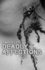 .Deadly Affections. by AmberLeeH13