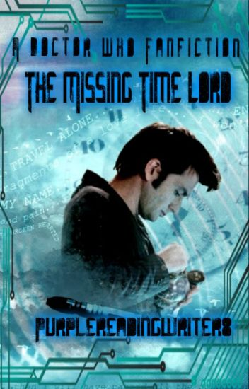 The Missing Time Lord(A Doctor Who Fanfiction)