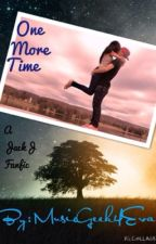 One More Time (Jack J fanfic) by musicgeek4eva