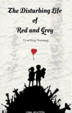 The Disturbing Life of Red and Grey by miss_star2015