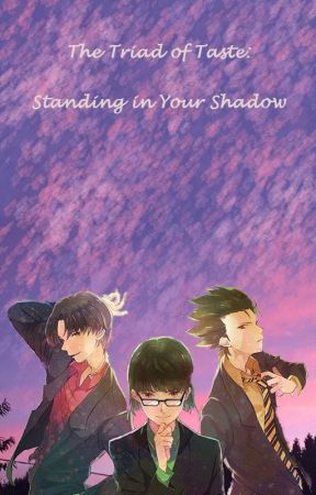 The Triad of Taste: Standing in Your Shadow~On Hold by TheQuotableNerd
