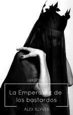 Legado III: La Emperatriz de los Bastardos [Finalizada] by alexklyver