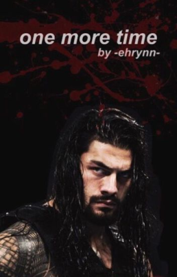 One More Time || Roman Reigns (ON HOLD)