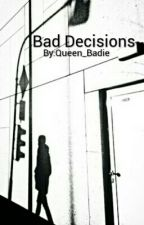 Bad Decisions (Editing) by Queen_Badie