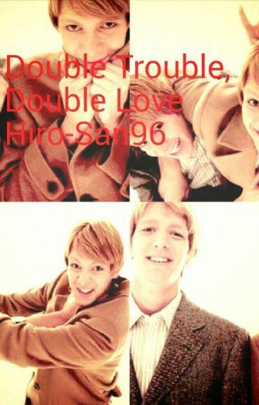 Double Trouble, Double Love