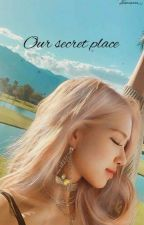 Our secret place by Chaengs5coursemeal
