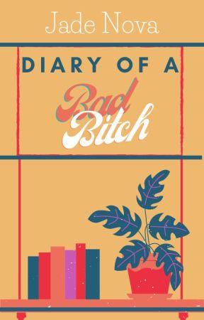 Diary Of a Bad Bitch 😂 by Jade_Nova